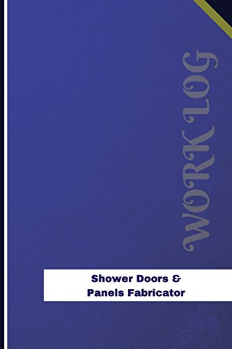 Shower Doors & Panels Fabricator Work Log: Work Journal, Work Diary, Log - 126 pages, 6 x 9 inches (Orange Logs/Work Log)