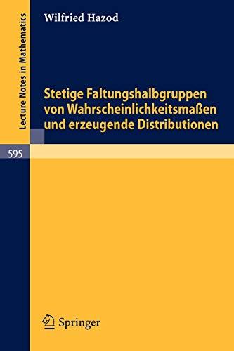 Stetige Faltungshalbgruppen Von Wahrscheinlichkeitsmassen Und Erzeugende Distributionen (Lecture Notes In Mathematics) (German Edition) (Lecture Notes in Mathematics (595), Band 595)