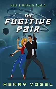 [Henry Vogel]のThe Fugitive Pair: Matt & Michelle Book 2 (English Edition)