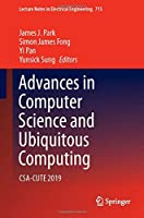 Advances in Computer Science and Ubiquitous Computing: CSA-CUTE 2019 (Lecture Notes in Electrical Engineering, 715)