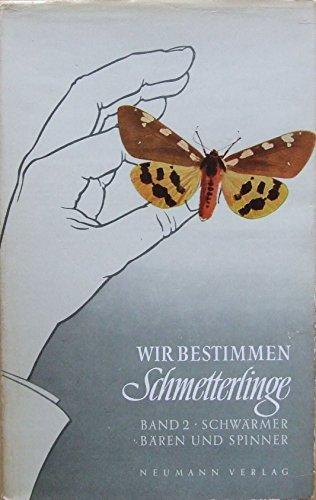 Wir bestimmen Schmetterlinge. Bd. 2. Bären, Spinner, Schwärmer und Bohrer Deutschlands