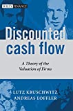 Discounted Cash Flow: A Theory of the Valuation of Firms: 330 (The Wiley Finance Series)