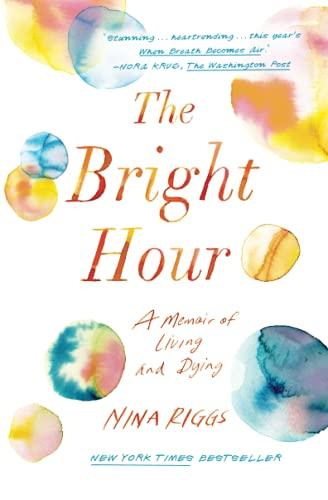 <em>The Bright Hour: A Memoir of Living and Dying</em>
