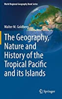 The Geography, Nature and History of the Tropical Pacific and its Islands (World Regional Geography Book Series)