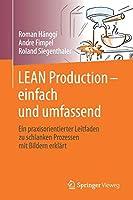 LEAN Production – einfach und umfassend: Ein praxisorientierter Leitfaden zu schlanken Prozessen mit Bildern erklaert