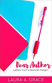 Dear Author: Letters from a Bookish Fangirl by [Laura A. Grace]