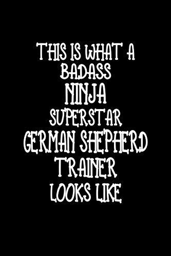 This Is What A Badass Ninja Superstar German Shepherd Trainer Looks Like: German Shepherd Training Log Book gifts. Best Dog Trainer Log Book gifts For ... Trainer Log Book Gifts is the perfect gifts.