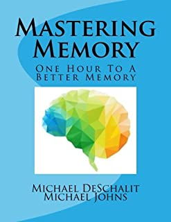 Mastering Memory: One Hour To A Better Memory