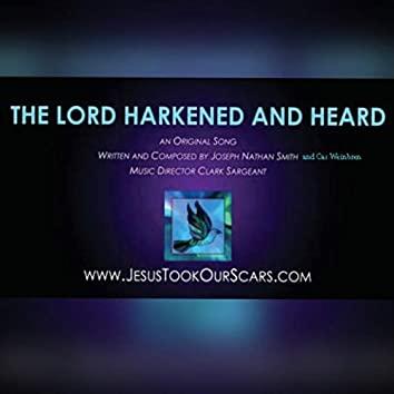 The Lord Harkened and Heard