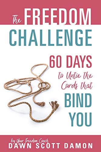 The Freedom Challenge: 60 Days to Untie The Cords That Bind You by [Dawn Scott Damon]