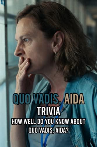 Quo Vadis, Aida Trivia: How Well Do You Know About Quo Vadis, Aida?: Challenge Yourself About Quo Vadis, Aida Trivia