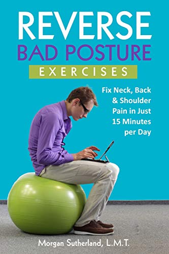 Compare Textbook Prices for Reverse Bad Posture Exercises: Fix Neck, Back & Shoulder Pain in Just 15 Minutes per Day Reverse Your Pain  ISBN 9781791556105 by Sutherland, Morgan