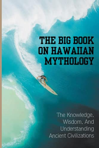 The Big Book On Hawaiian Mythology: The Knowledge, Wisdom, And Understanding Ancient Civilizations: And Guided Missiles