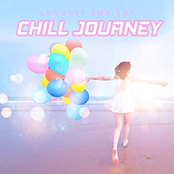 Longest Ambient Chill Journey: 100% Most Beautiful Ambient Chill Out Electronic Melodies, Totally Best Relaxation Waves, Full Chill, Rest and Calm Down