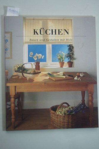 Küchen: Bauen und Gestalten mit Holz