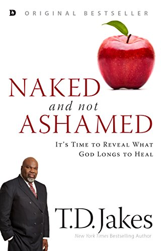 Naked and Not Ashamed: It's Time to Reveal What God Longs to Heal by [T. D. Jakes]