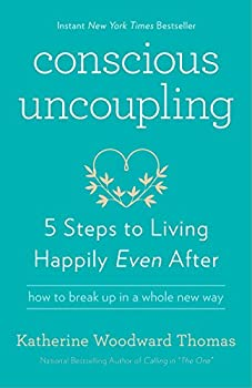 Conscious Uncoupling  5 Steps to Living Happily Even After