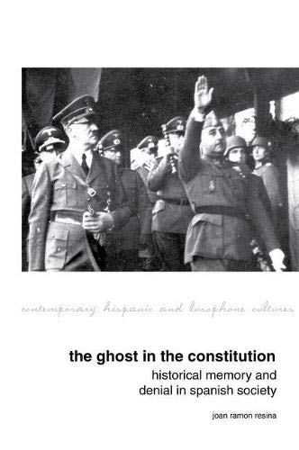 The Ghost in the Constitution: Historical Memory and Denial in Spanish Society (Contemporary Hispanic and Lusophone Cultures)