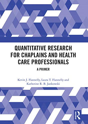 Quantitative Research for Chaplains and Health Care Professionals: A Primer
