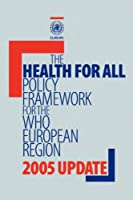 Health for All Policy Framework for the Who European Region (European Health for All Series)
