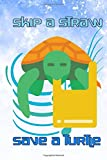 Skip A Straw Save A Turtle: Composition Notebook Wide Ruled Glossy Cover Design Cream Paper Sheet Size 6x9 INCH ~ Gifts - Notebook # Women 116 Page Very Fast Print.