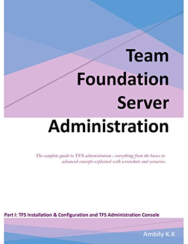 Team Foundation Server Administration: The complete guide to TFS administration - everything...