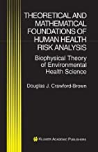 Theoretical and Mathematical Foundations of Human Health Risk Analysis: Biophysical Theory of Environmental Health Science