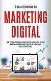 MARKETING DIGITAL: O guia definitivo do marketing digital com 79 ações práticas para impulsionar o seu negócio online (Portuguese Edition)