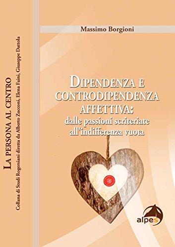Dipendenza e controdipendenza affettiva: dalle passioni scriteriate all'indifferenza vuota