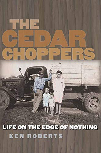 Compare Textbook Prices for The Cedar Choppers: Life on the Edge of Nothing Volume 24 Sam Rayburn Series on Rural Life, sponsored by Texas A&M University-Commerce Reprint Edition ISBN 9781623498207 by Roberts, Ken