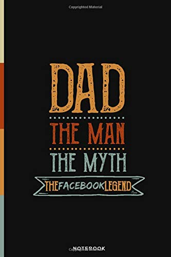 Dad The Man The Myth The Facebook legend | Father's Day Notebook: Gift for Dad, Daddy, Papa, Fathers | A Notebook/Journal/Diary/Memory Book/ to ... and Stories | Custom Design Lined Notebook