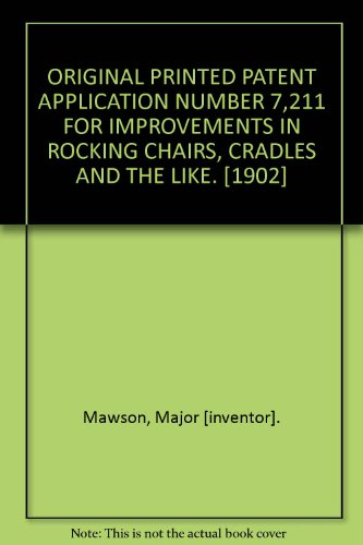 ORIGINAL PRINTED PATENT APPLICATION NUMBER 7,211 FOR IMPROVEMENTS IN ROCKING CHAIRS, CRADLES AND THE LIKE. [1902]