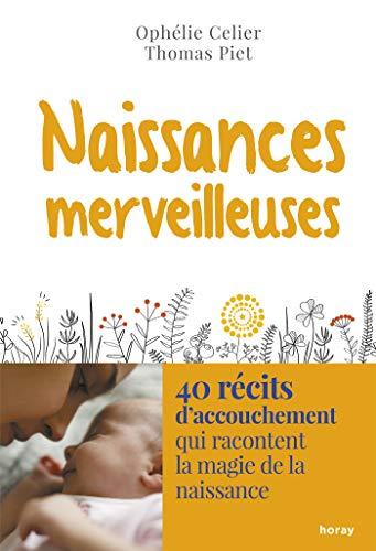Naissances merveilleuses: 40 récits d'accouchement qui racontent la magie de la naissance