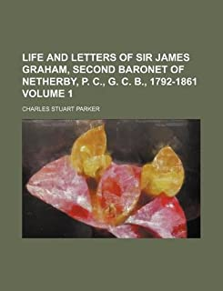 Life and Letters of Sir James Graham, Second Baronet of Netherby, P. C., G. C. B., 1792-1861 Volume 1