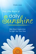 The Little Book Of Daily Sunshine: Bite-Sized Inspiration To Light Up Your Day
