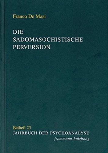 Die sadomasochistische Perversion. Objekt und Theorien (Jahrbuch der Psychoanalyse. Beihefte)