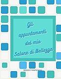 GLI APPUNTAMENTI DEL MIO SALONE DI BELLEZZA: Fantastico quaderno agenda in formato A4 per annotare gli appuntamenti delle tue clienti presso il tuo salone di bellezza (Italian Edition)