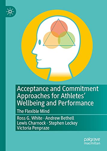 Acceptance and Commitment Approaches for Athletes' Wellbeing and Performance: The Flexible Mind (English Edition)