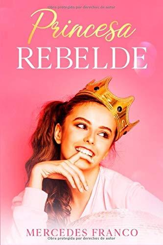 Princesa Rebelde (Oferta Especial 6 Libros en 1): La Colección Completa de Libros de Novelas Románticas en Español. Una Novela Romántica de Mercedes Franco