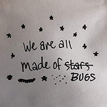 We Are All Made of Bugs