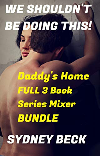 We Shouldn't Be Doing This!: Daddy's Home, Full 3 Book Series Mixer Bundle (Beck's Series Mixer Bundle 1) (English Edition)