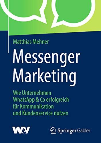 Messenger Marketing: Wie Unternehmen WhatsApp & Co erfolgreich für Kommunikation und Kundenservice nutzen (German Edition)