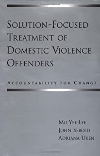 Solution-Focused Treatment of Domestic Violence Offenders by Lee, Mo Yee, Sebold, John, Uken, Adriana. (Oxford University Press, USA,2003) [Hardcover]