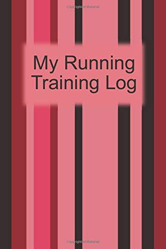 My Running Training Log: Pink Stripes Workout Journal, Running for Beginners Training Log, Runner's Journal, Race Schedule Guide, Shoe Tracker, Run ... to 100 Miler Training Logbook, Runner's Gift