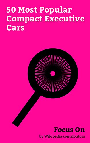 Focus On: 50 Most Popular Compact Executive Cars: BMW M3, BMW 3 Series, BMW 3 Series (E46), Mercedes-Benz C-Class, Tesla Model 3, Lexus IS, BMW 3 Series ... Audi A5, Audi S4, etc. (English Edition)