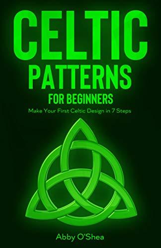 Celtic Patterns for Beginners: Make Your First Celtic Design in 7 Steps