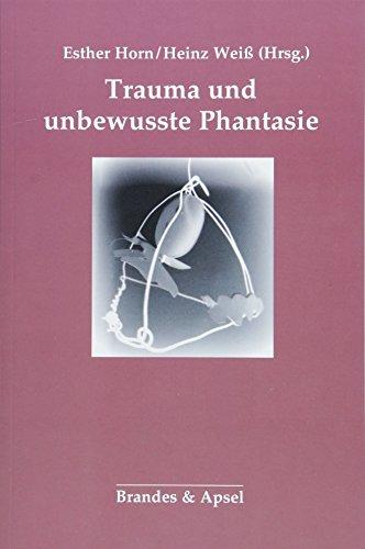 Trauma und unbewusste Phantasie