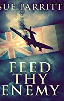 Feed Thy Enemy: Large Print Hardcover Edition