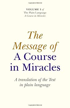 The Message of A Course In Miracles  A Translation of the Text in Plain Language