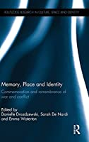 Memory, Place and Identity: Commemoration and remembrance of war and conflict (Routledge Research in Culture, Space and Identity)
